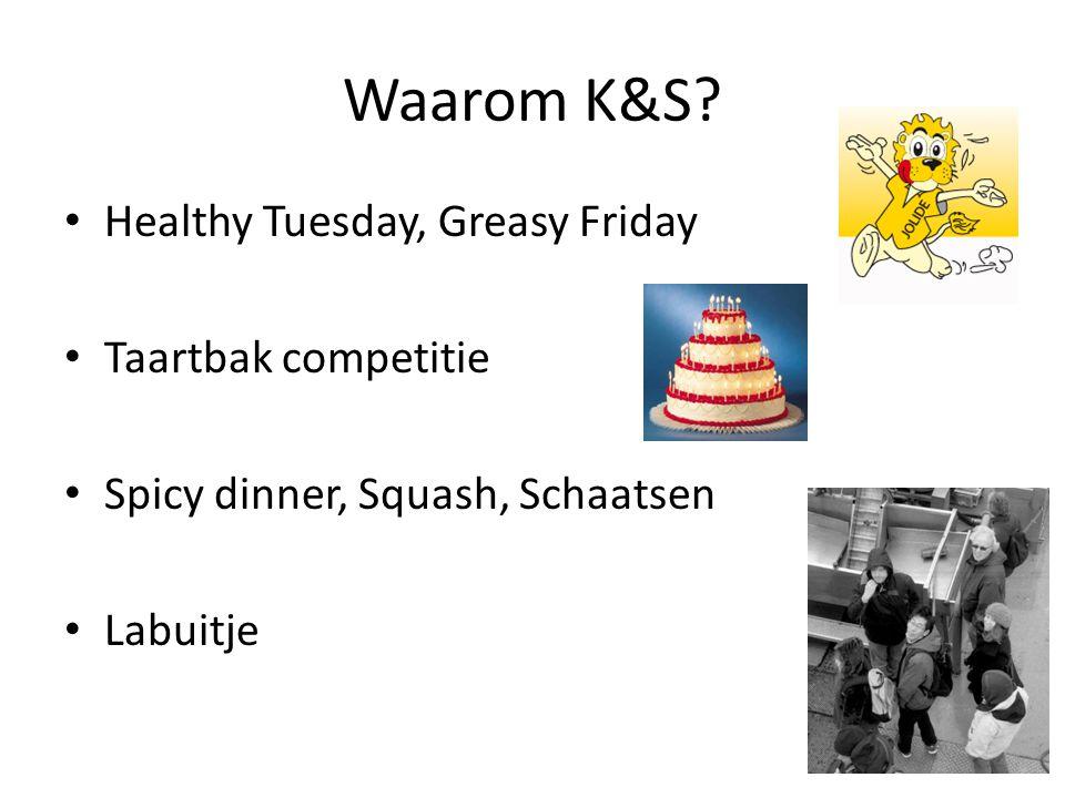 Waarom K&S? Healthy Tuesday, Greasy Friday Taartbak competitie Spicy dinner, Squash, Schaatsen Labuitje