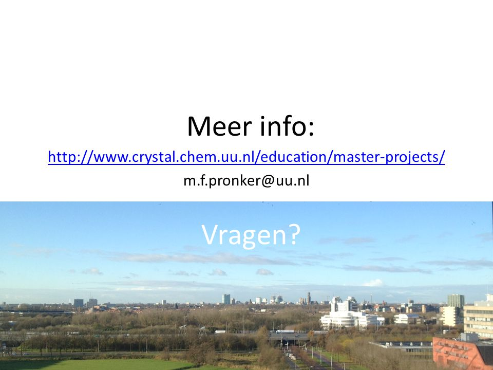 http://www.crystal.chem.uu.nl/education/master-projects/ m.f.pronker@uu.nl Vragen? Meer info: