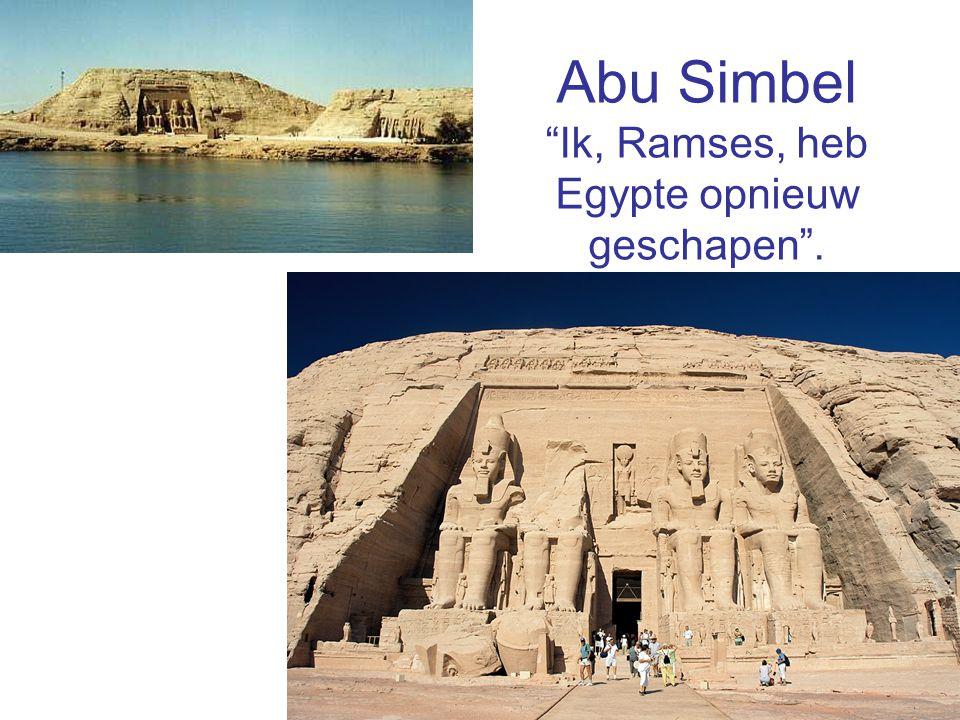 """Abu Simbel """"Ik, Ramses, heb Egypte opnieuw geschapen""""."""