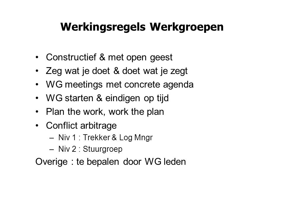Werkingsregels Werkgroepen Constructief & met open geest Zeg wat je doet & doet wat je zegt WG meetings met concrete agenda WG starten & eindigen op t