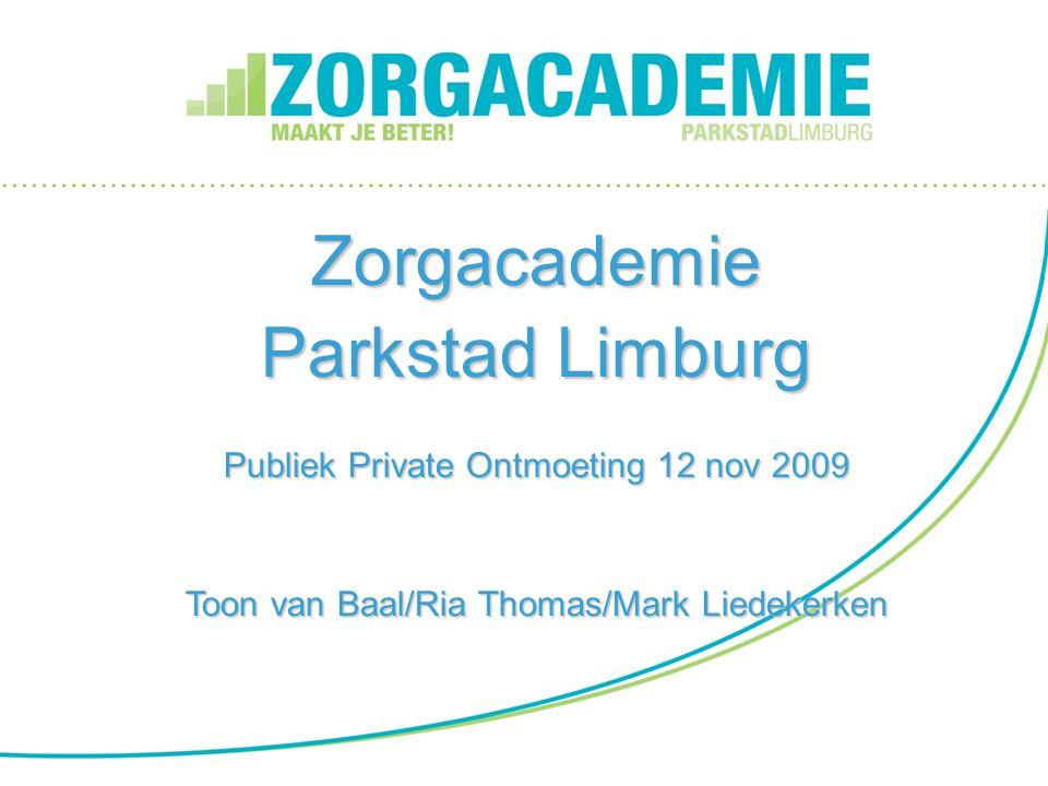 Zorgacademie Parkstad Limburg Publiek Private Ontmoeting 12 nov 2009 Toon van Baal/Ria Thomas/Mark Liedekerken