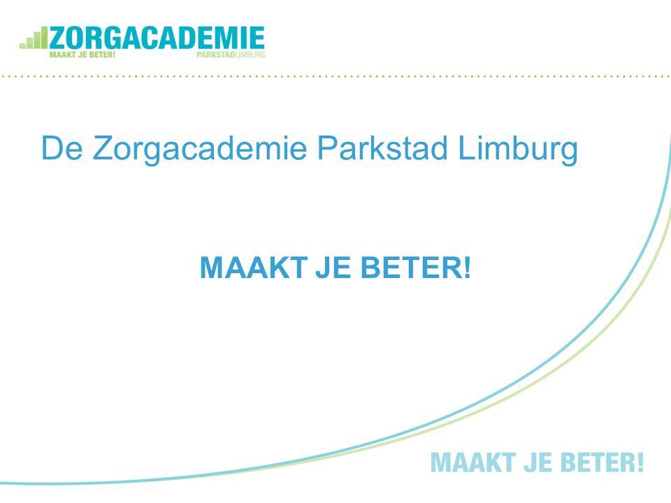 De Zorgacademie Parkstad Limburg MAAKT JE BETER!