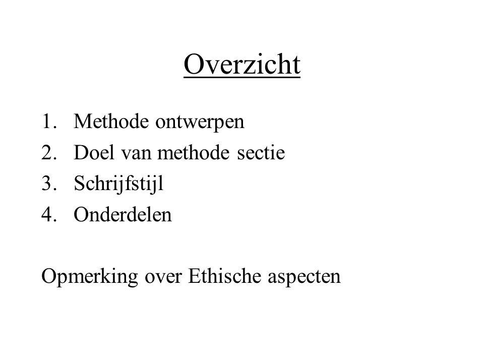 Overzicht 1.Methode ontwerpen 2.Doel van methode sectie 3.Schrijfstijl 4.Onderdelen Opmerking over Ethische aspecten