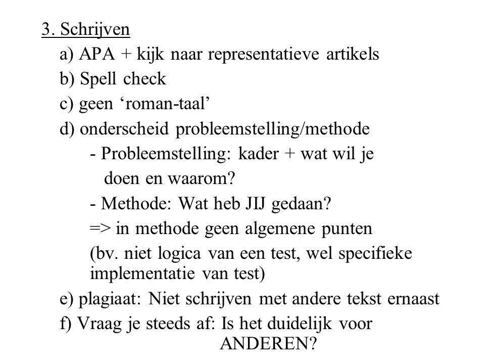 3. Schrijven a) APA + kijk naar representatieve artikels b) Spell check c) geen 'roman-taal' d) onderscheid probleemstelling/methode - Probleemstellin