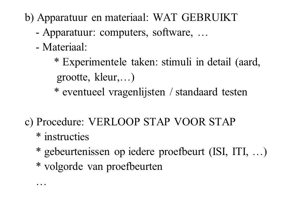 b) Apparatuur en materiaal: WAT GEBRUIKT - Apparatuur: computers, software, … - Materiaal: * Experimentele taken: stimuli in detail (aard, grootte, kl