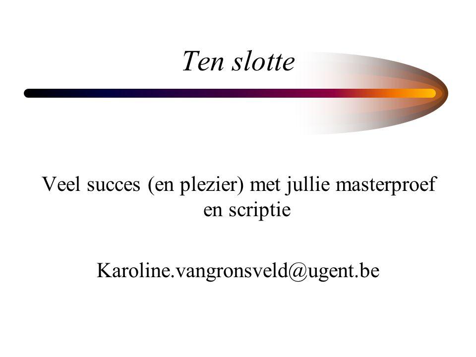 Ten slotte Veel succes (en plezier) met jullie masterproef en scriptie Karoline.vangronsveld@ugent.be