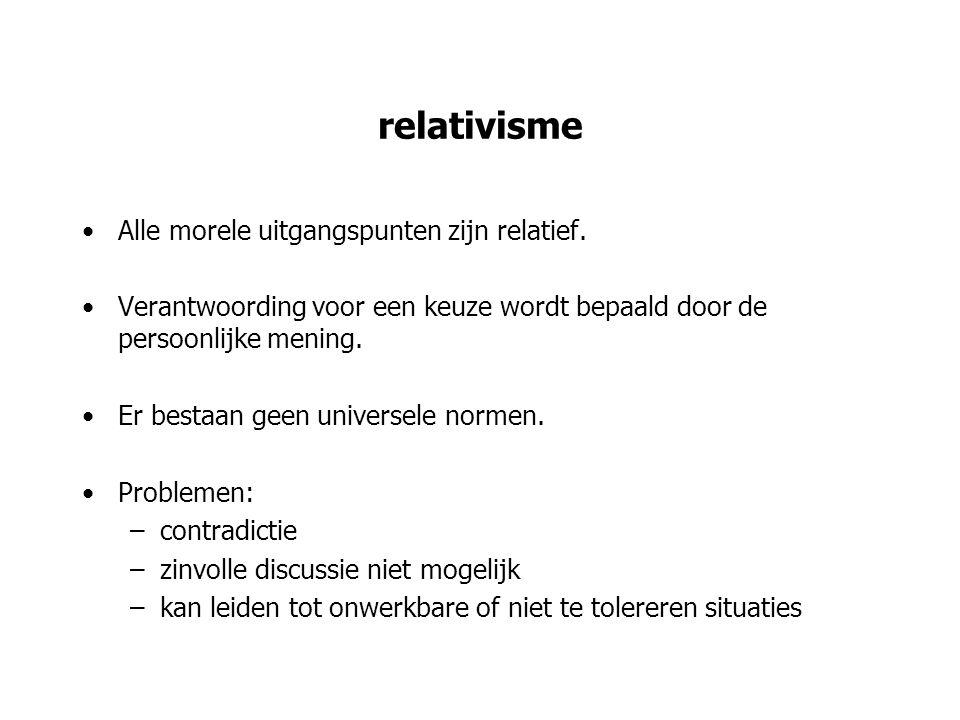 universalisme & absolutisme Universalisme: –Er is een stelsel van normen en waarden dat voor iedereen geldig is.