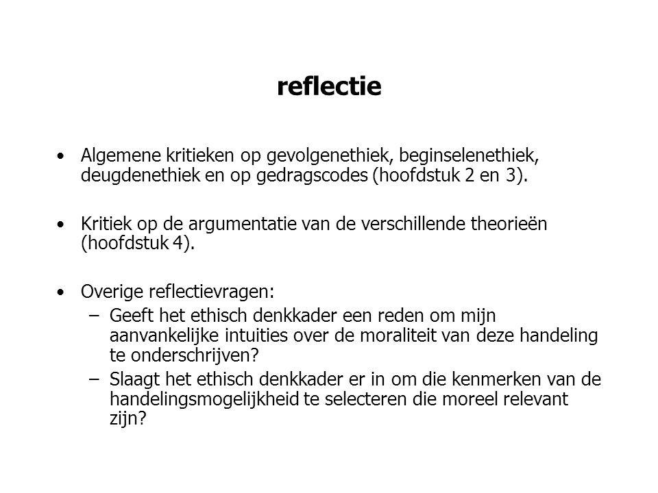 reflectie Algemene kritieken op gevolgenethiek, beginselenethiek, deugdenethiek en op gedragscodes (hoofdstuk 2 en 3). Kritiek op de argumentatie van