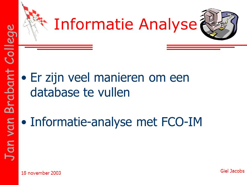 18 november 2003 Giel Jacobs Jan van Brabant College Informatie Analyse Een eerste poging:
