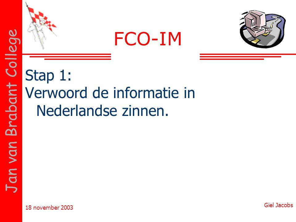 18 november 2003 Giel Jacobs Jan van Brabant College FCO-IM Stap 1: Verwoord de informatie in Nederlandse zinnen.