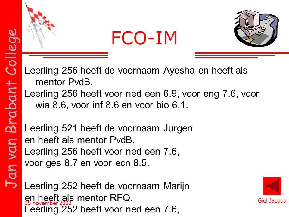18 november 2003 Giel Jacobs Jan van Brabant College FCO-IM Leerling 256 heeft de voornaam Ayesha en heeft als mentor PvdB. Leerling 256 heeft voor ne