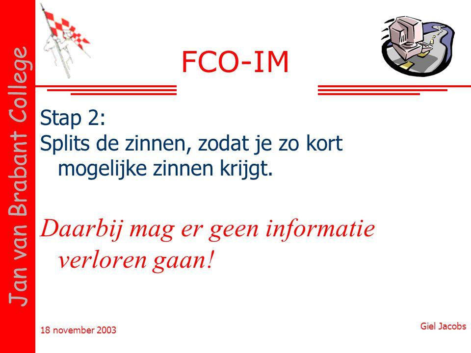 18 november 2003 Giel Jacobs Jan van Brabant College FCO-IM Stap 2: Splits de zinnen, zodat je zo kort mogelijke zinnen krijgt. Daarbij mag er geen in