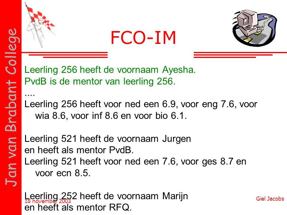 18 november 2003 Giel Jacobs Jan van Brabant College FCO-IM Leerling 256 heeft de voornaam Ayesha. PvdB is de mentor van leerling 256..... Leerling 25