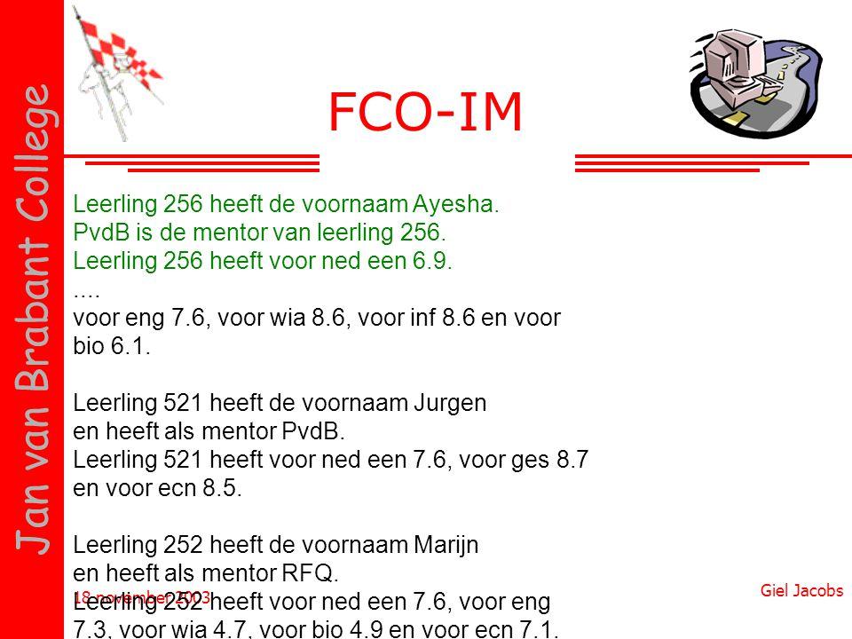 18 november 2003 Giel Jacobs Jan van Brabant College FCO-IM Leerling 256 heeft de voornaam Ayesha. PvdB is de mentor van leerling 256. Leerling 256 he