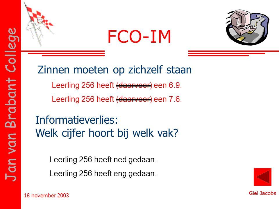18 november 2003 Giel Jacobs Jan van Brabant College FCO-IM Zinnen moeten op zichzelf staan Leerling 256 heeft (daarvoor) een 7.6. Leerling 256 heeft