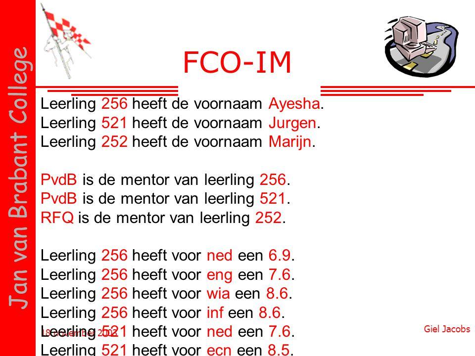 18 november 2003 Giel Jacobs Jan van Brabant College FCO-IM Leerling 256 heeft de voornaam Ayesha. Leerling 521 heeft de voornaam Jurgen. Leerling 252