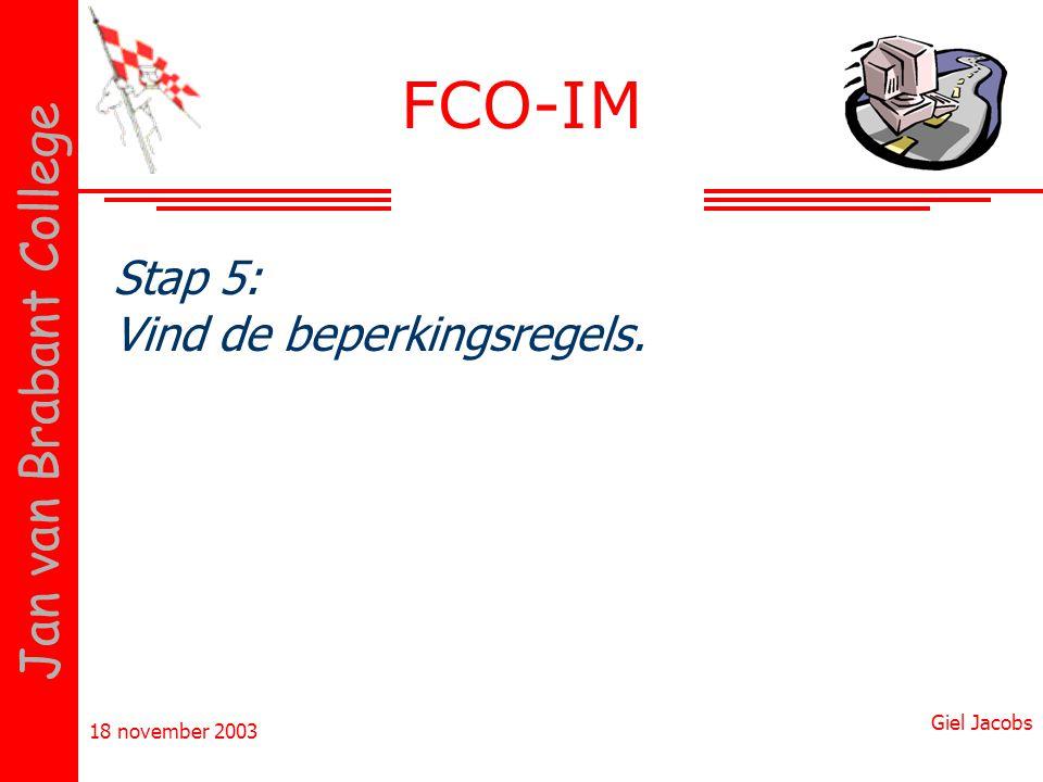18 november 2003 Giel Jacobs Jan van Brabant College Stap 5: Vind de beperkingsregels. FCO-IM
