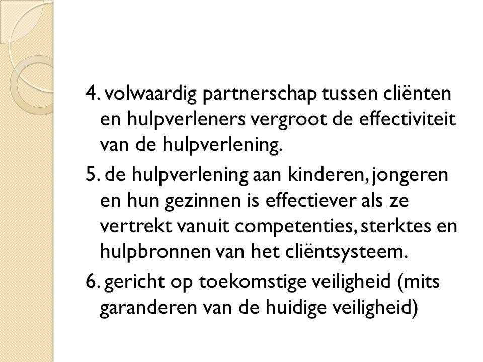 4. volwaardig partnerschap tussen cliënten en hulpverleners vergroot de effectiviteit van de hulpverlening. 5. de hulpverlening aan kinderen, jongeren