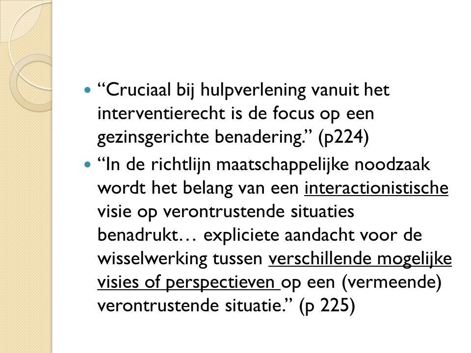 """""""Cruciaal bij hulpverlening vanuit het interventierecht is de focus op een gezinsgerichte benadering."""" (p224) """"In de richtlijn maatschappelijke noodza"""