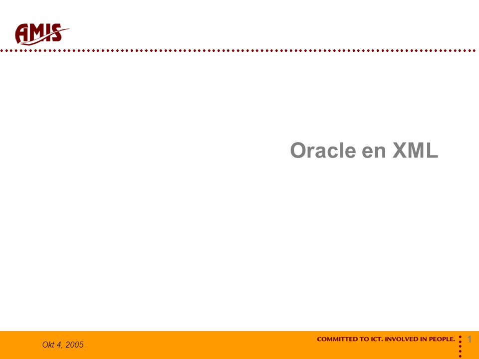 1 Okt 4, 2005 Oracle en XML