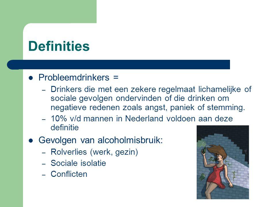 Definities Probleemdrinkers = – Drinkers die met een zekere regelmaat lichamelijke of sociale gevolgen ondervinden of die drinken om negatieve redenen