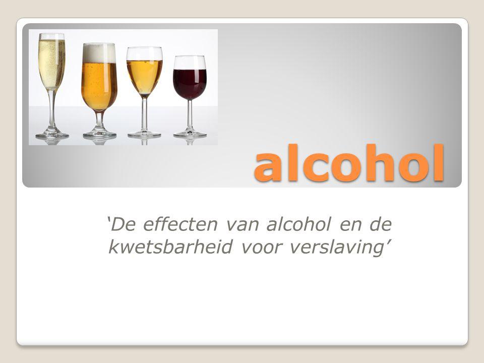 alcohol 'De effecten van alcohol en de kwetsbarheid voor verslaving'