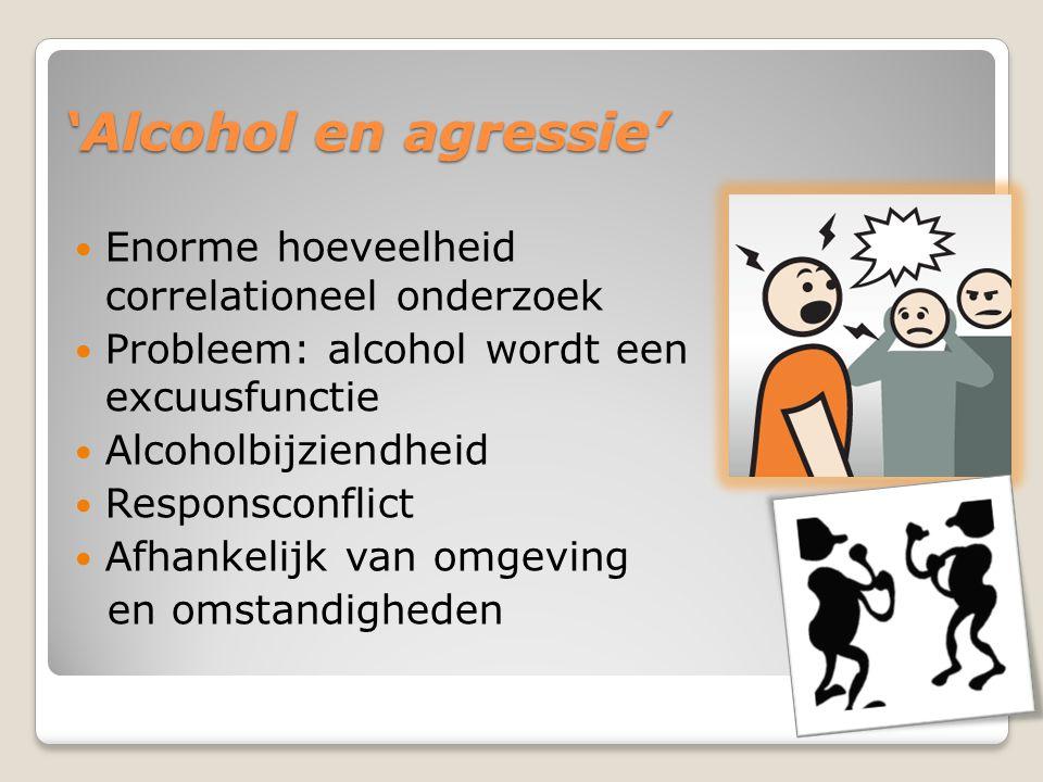 'Alcohol en agressie' Enorme hoeveelheid correlationeel onderzoek Probleem: alcohol wordt een excuusfunctie Alcoholbijziendheid Responsconflict Afhankelijk van omgeving en omstandigheden