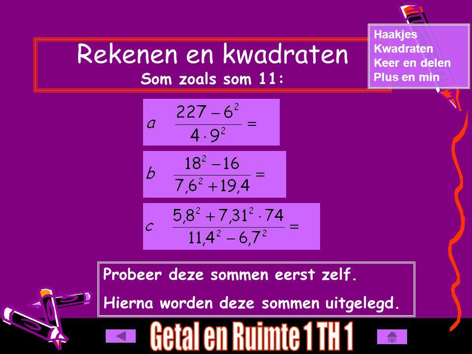 Rekenen en kwadraten Som zoals som 11: Haakjes Kwadraten Keer en delen Plus en min Probeer deze sommen eerst zelf.