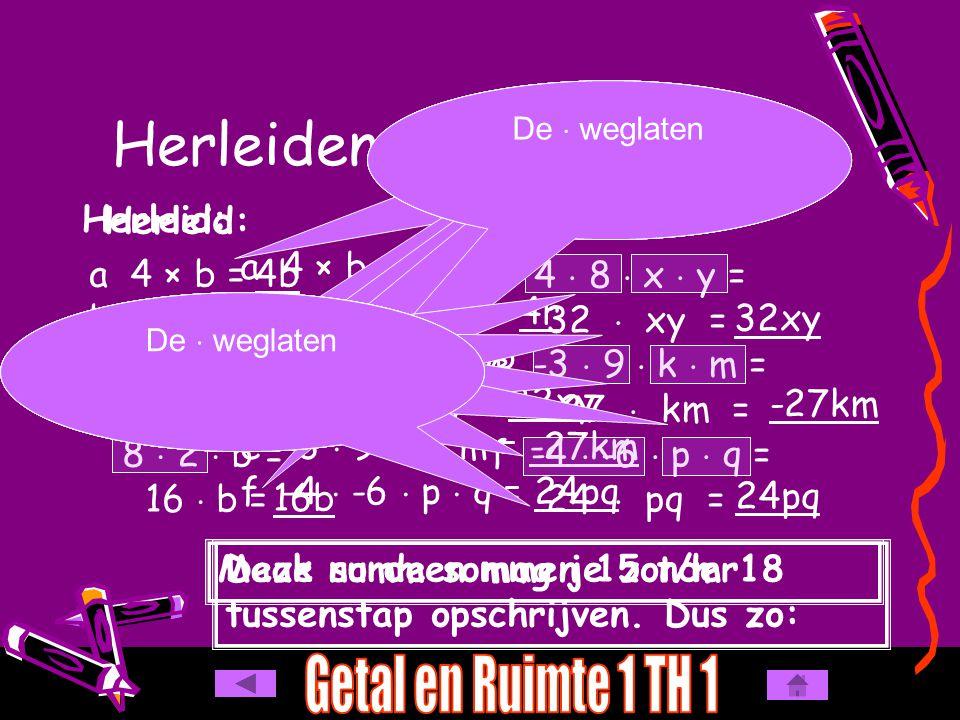 a 4 × b = 4b b r + r + r + r = 4r c 8  2  b = 16b d 4  8  x  y = 32xy e -3  9  k  m = -27km f -4  -6  p  q = 24pq Herleiden en producten He