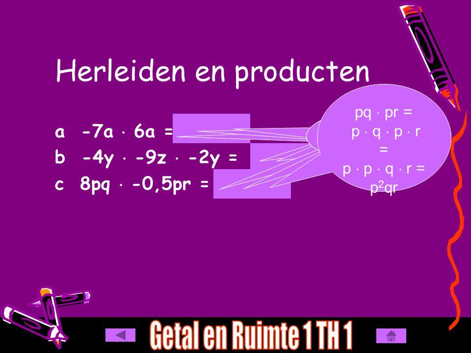 a -7a  6a = b -4y  -9z  -2y = c 8pq  -0,5pr = Herleiden en producten - 42 a 2 - 72 y 2 z - 4 p 2 qr -  + = -7  6 = 42a  a = a 2 -  -  - = - (