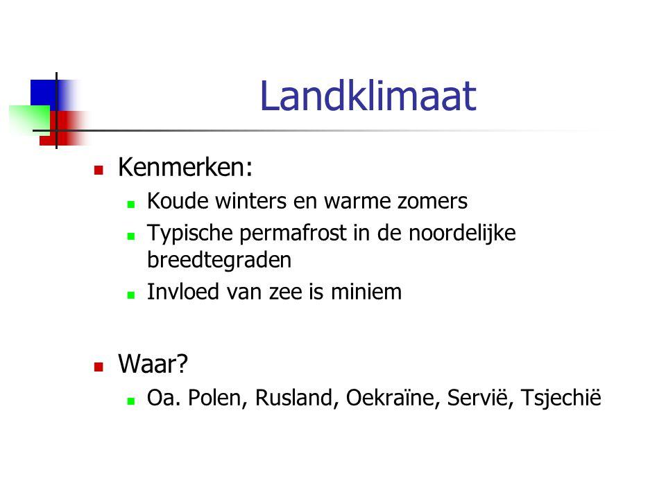 Landklimaat Kenmerken: Koude winters en warme zomers Typische permafrost in de noordelijke breedtegraden Invloed van zee is miniem Waar? Oa. Polen, Ru