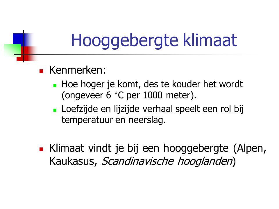 Hooggebergte klimaat Kenmerken: Hoe hoger je komt, des te kouder het wordt (ongeveer 6 °C per 1000 meter). Loefzijde en lijzijde verhaal speelt een ro