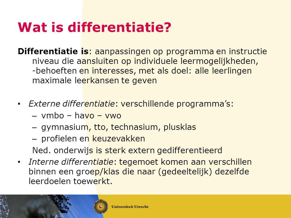 Wat is differentiatie? Differentiatie is: aanpassingen op programma en instructie niveau die aansluiten op individuele leermogelijkheden, -behoeften e