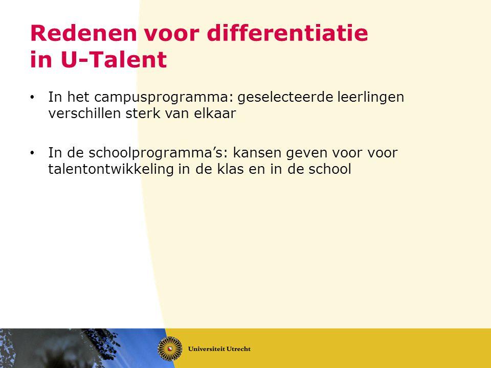 Redenen voor differentiatie in U-Talent In het campusprogramma: geselecteerde leerlingen verschillen sterk van elkaar In de schoolprogramma's: kansen