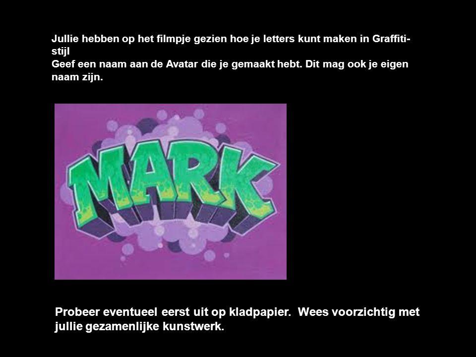 Jullie hebben op het filmpje gezien hoe je letters kunt maken in Graffiti- stijl Geef een naam aan de Avatar die je gemaakt hebt. Dit mag ook je eigen
