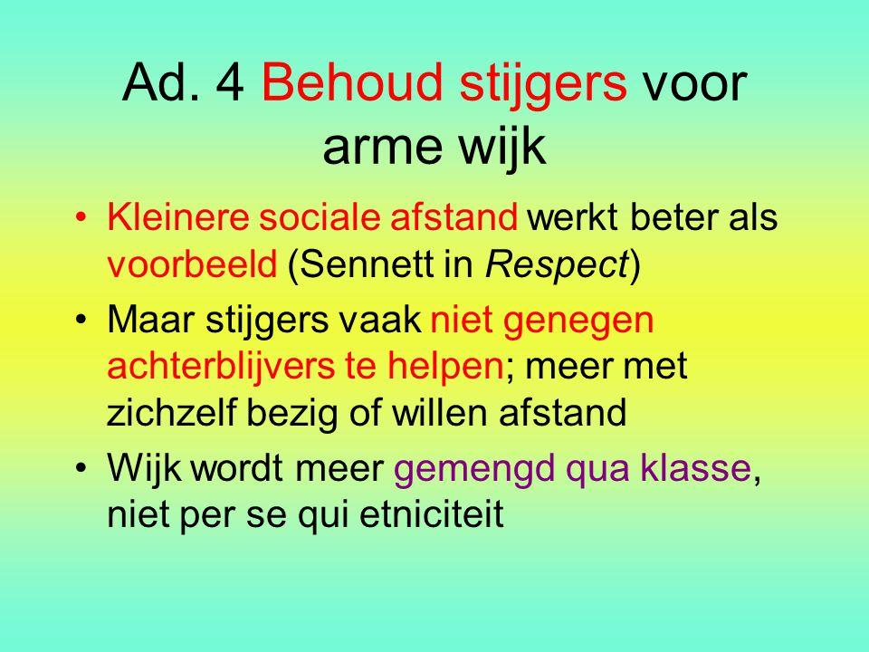 Ad. 4 Behoud stijgers voor arme wijk Kleinere sociale afstand werkt beter als voorbeeld (Sennett in Respect) Maar stijgers vaak niet genegen achterbli