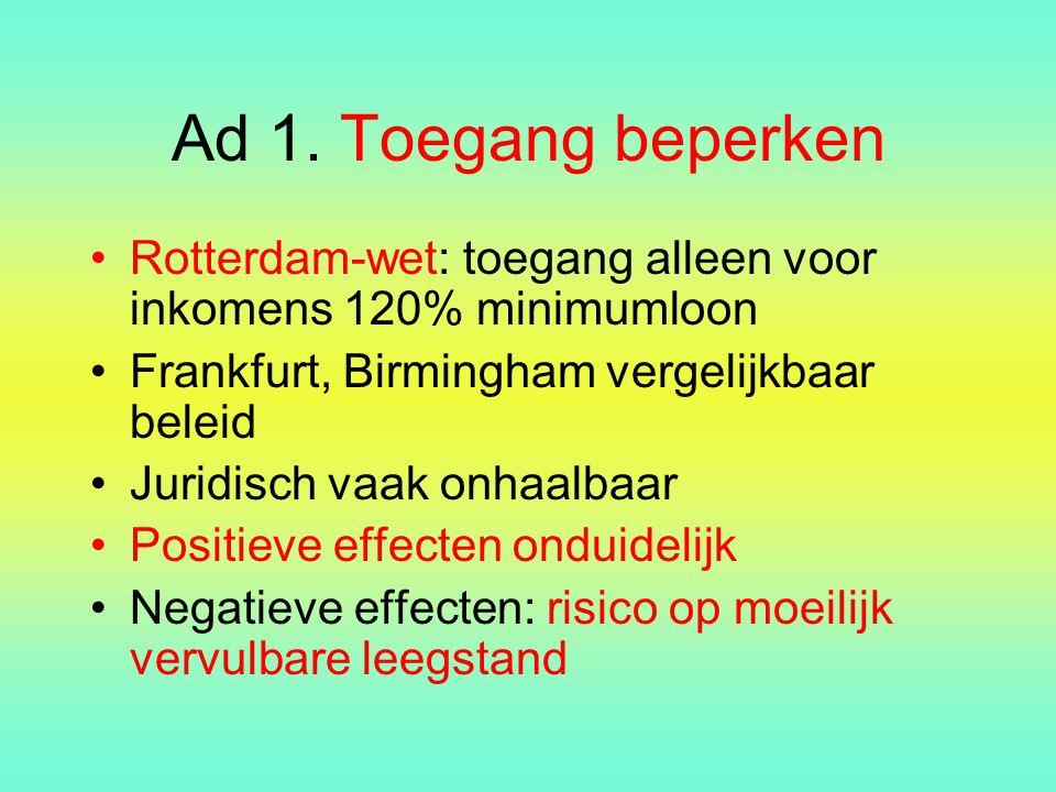Ad 1. Toegang beperken Rotterdam-wet: toegang alleen voor inkomens 120% minimumloon Frankfurt, Birmingham vergelijkbaar beleid Juridisch vaak onhaalba
