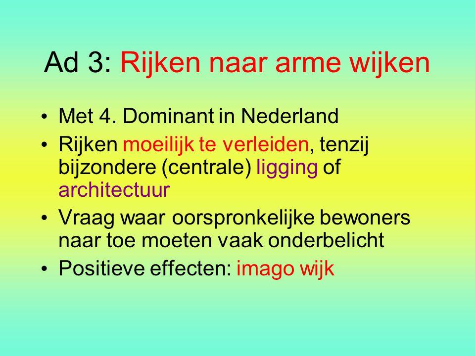Ad 3: Rijken naar arme wijken Met 4. Dominant in Nederland Rijken moeilijk te verleiden, tenzij bijzondere (centrale) ligging of architectuur Vraag wa