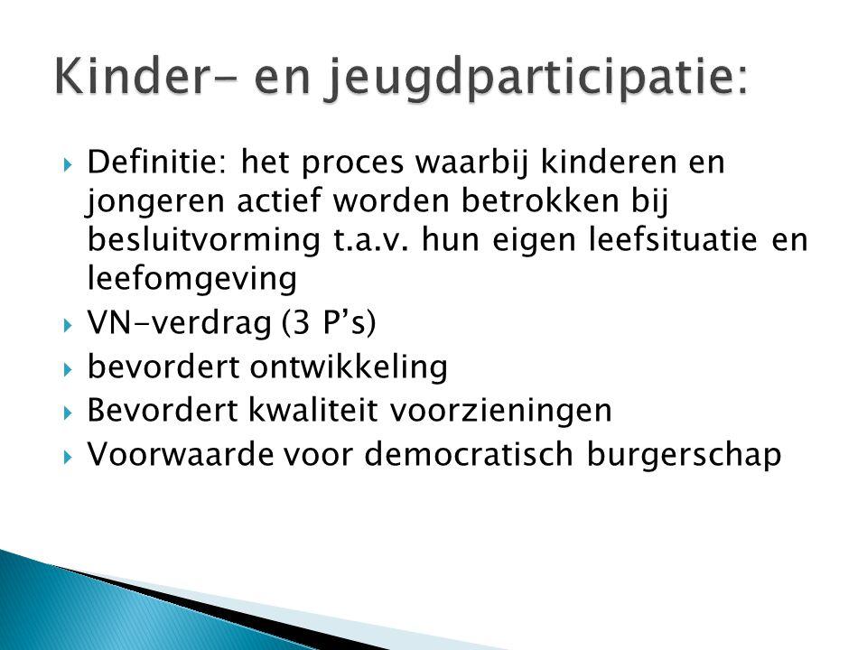  Definitie: het proces waarbij kinderen en jongeren actief worden betrokken bij besluitvorming t.a.v.