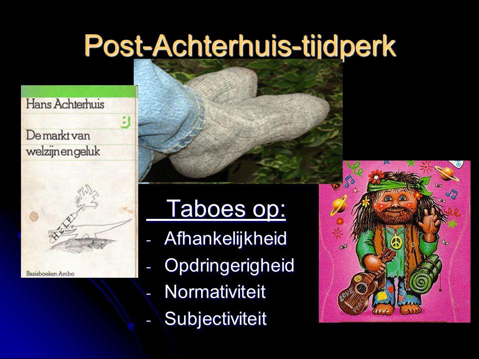 Post-Achterhuis-tijdperk Taboes op: Taboes op: - Afhankelijkheid - Opdringerigheid - Normativiteit - Subjectiviteit