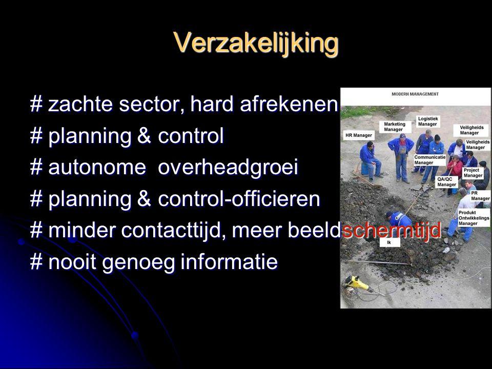 Verzakelijking # zachte sector, hard afrekenen # planning & control # autonome overheadgroei # planning & control-officieren # minder contacttijd, meer beeldschermtijd # nooit genoeg informatie