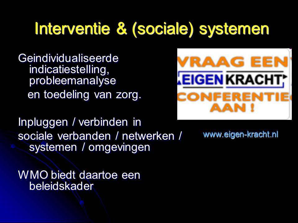 Interventie & (sociale) systemen Interventie & (sociale) systemen Geindividualiseerde indicatiestelling, probleemanalyse en toedeling van zorg.