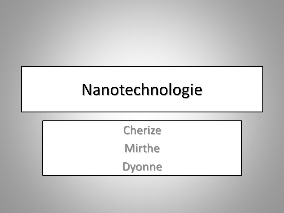 Nanotechnologie CherizeMirtheDyonne