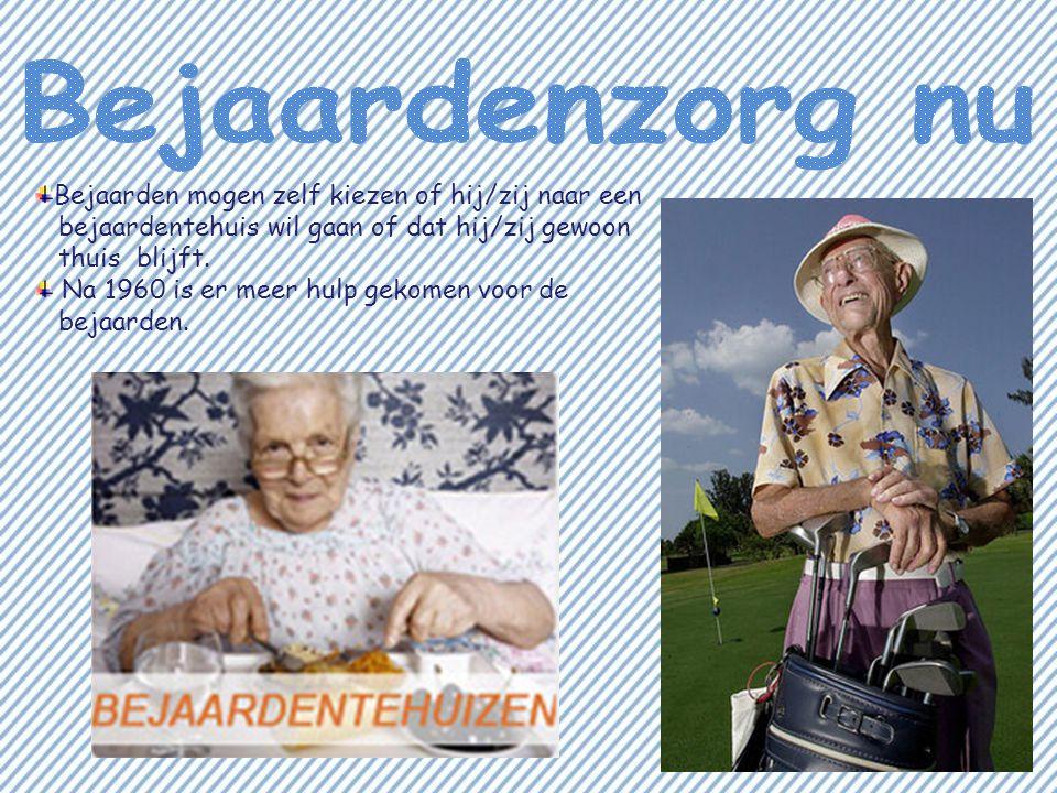 Bejaarden mogen zelf kiezen of hij/zij naar een bejaardentehuis wil gaan of dat hij/zij gewoon thuis blijft. Na 1960 is er meer hulp gekomen voor de b