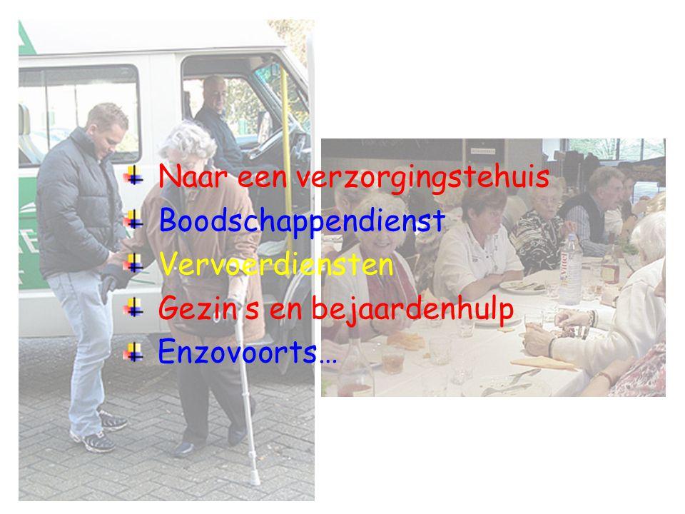 Naar een verzorgingstehuis Boodschappendienst Vervoerdiensten Gezin s en bejaardenhulp Enzovoorts…