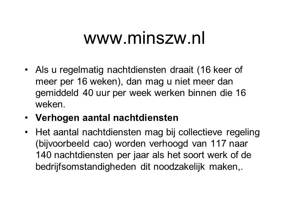 www.minszw.nl Als u regelmatig nachtdiensten draait (16 keer of meer per 16 weken), dan mag u niet meer dan gemiddeld 40 uur per week werken binnen di