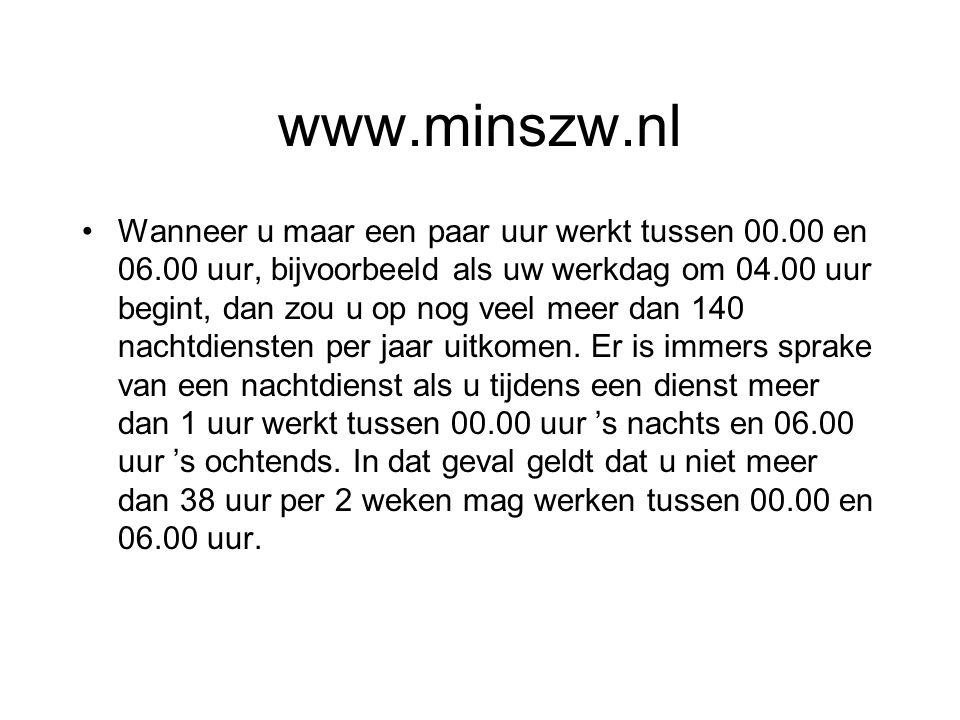 www.minszw.nl Wanneer u maar een paar uur werkt tussen 00.00 en 06.00 uur, bijvoorbeeld als uw werkdag om 04.00 uur begint, dan zou u op nog veel meer dan 140 nachtdiensten per jaar uitkomen.