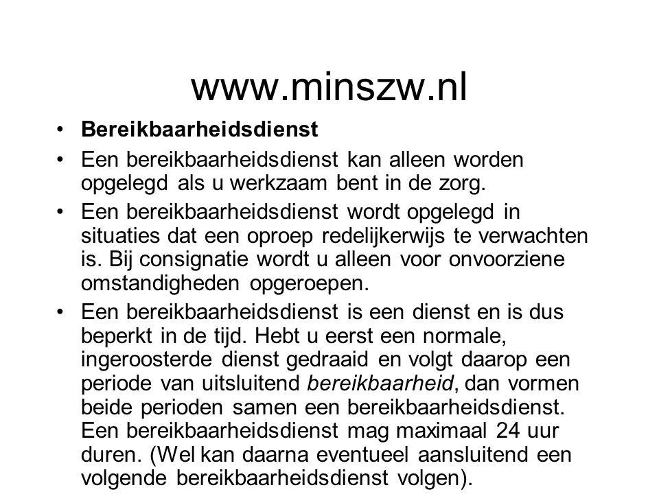 www.minszw.nl Bereikbaarheidsdienst Een bereikbaarheidsdienst kan alleen worden opgelegd als u werkzaam bent in de zorg. Een bereikbaarheidsdienst wor