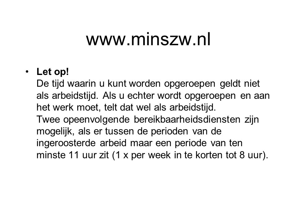 www.minszw.nl Let op! De tijd waarin u kunt worden opgeroepen geldt niet als arbeidstijd. Als u echter wordt opgeroepen en aan het werk moet, telt dat