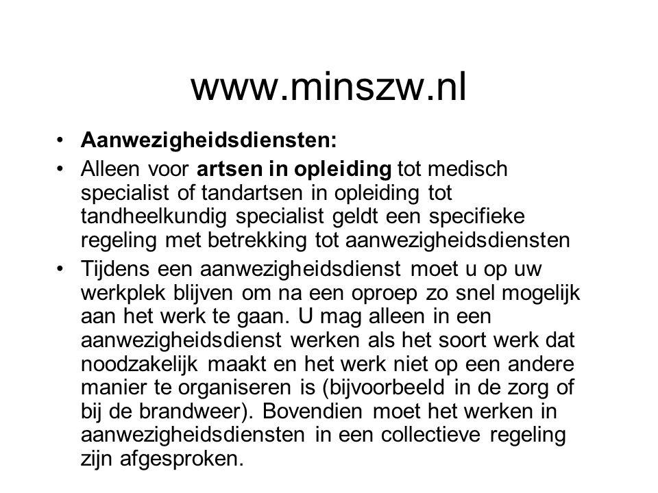 www.minszw.nl Aanwezigheidsdiensten: Alleen voor artsen in opleiding tot medisch specialist of tandartsen in opleiding tot tandheelkundig specialist g